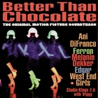 Better Than Chocolate - The Original Motion Picture Soundtrack [Explicit]