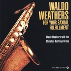 Waldo Weathers for Your Saxual Fulfillment
