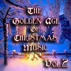 The Golden Age of Christmas Music Vol 2
