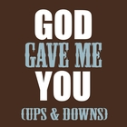 God Gave Me You (Ups & Downs)